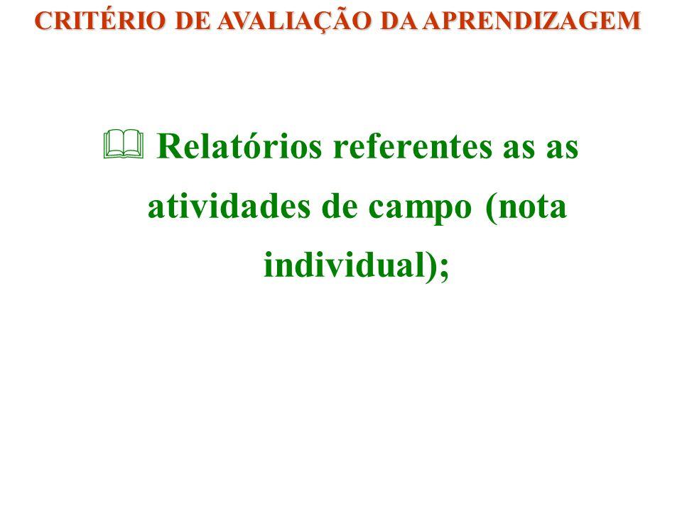 Relatórios referentes as as atividades de campo (nota individual); CRITÉRIO DE AVALIAÇÃO DA APRENDIZAGEM