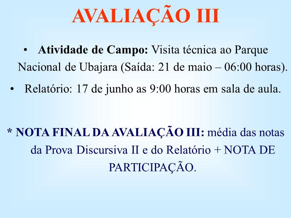 AVALIAÇÃO III Atividade de Campo: Visita técnica ao Parque Nacional de Ubajara (Saída: 21 de maio – 06:00 horas). Relatório: 17 de junho as 9:00 horas