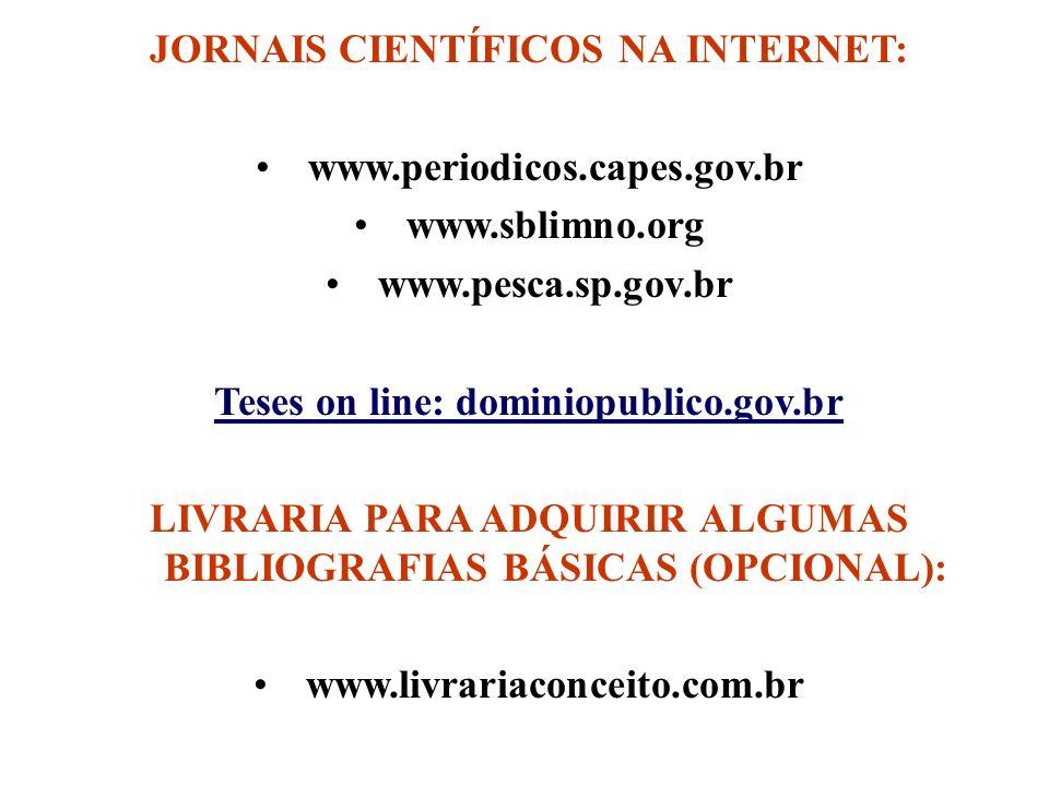 JORNAIS CIENTÍFICOS NA INTERNET: www.periodicos.capes.gov.br www.sblimno.org www.pesca.sp.gov.br Teses on line: dominiopublico.gov.br LIVRARIA PARA AD