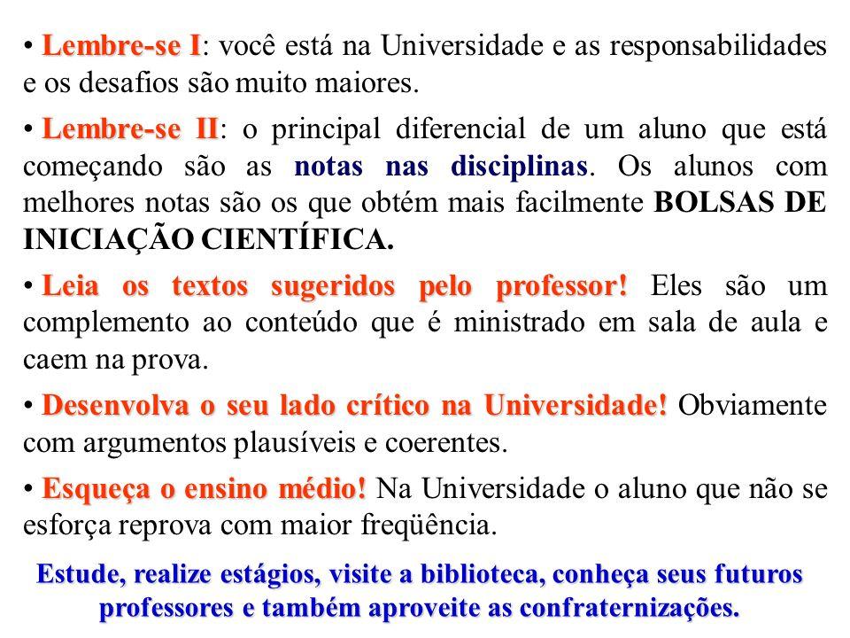 Lembre-se I Lembre-se I: você está na Universidade e as responsabilidades e os desafios são muito maiores. Lembre-se II Lembre-se II: o principal dife