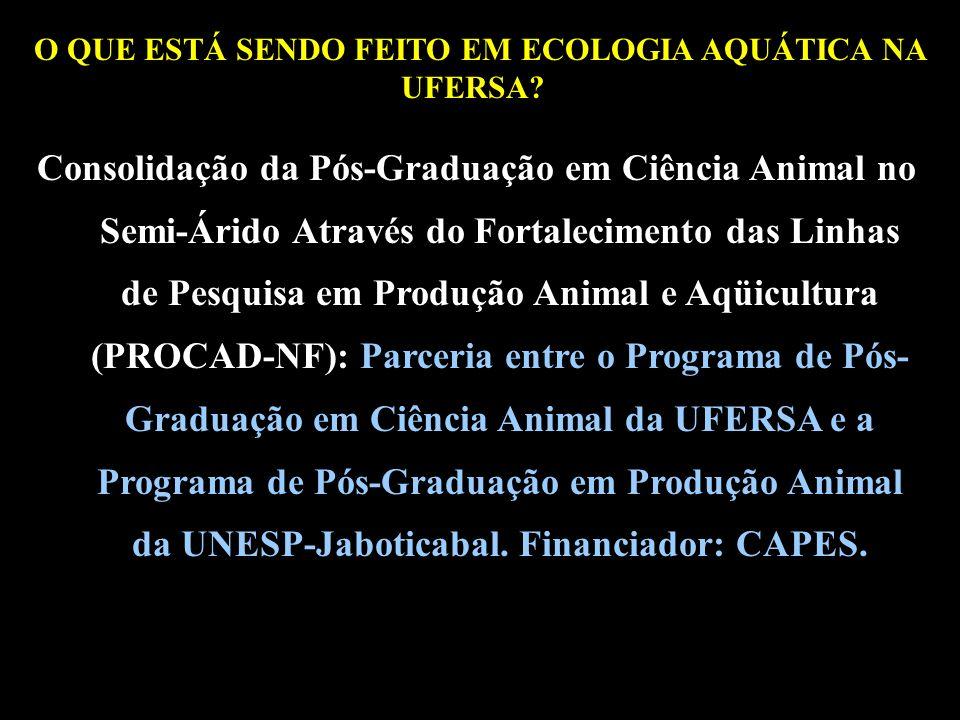 O QUE ESTÁ SENDO FEITO EM ECOLOGIA AQUÁTICA NA UFERSA?? Consolidação da Pós-Graduação em Ciência Animal no Semi-Árido Através do Fortalecimento das Li