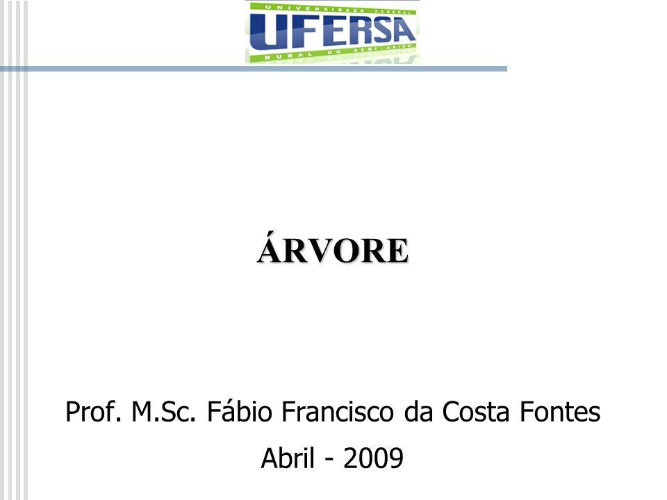 ÁRVORE Prof. M.Sc. Fábio Francisco da Costa Fontes Abril - 2009
