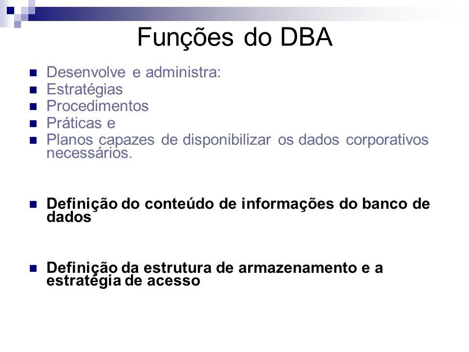 DBA – Database Administrator entender e traduzir as necessidades de informação dos vários setores da empresa; controlar e gerenciar de forma centraliz