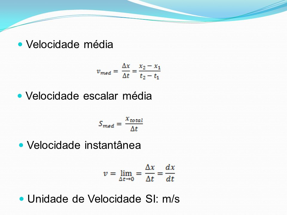 Velocidade média Velocidade escalar média Velocidade instantânea Unidade de Velocidade SI: m/s