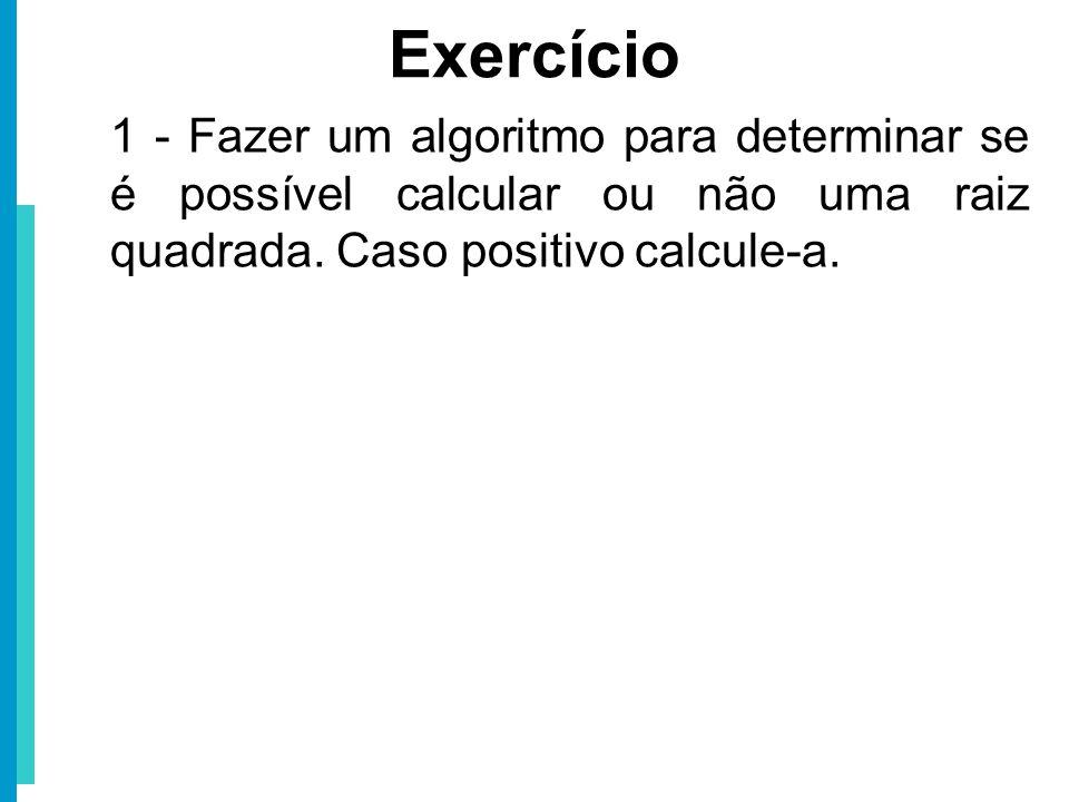 1 - Fazer um algoritmo para determinar se é possível calcular ou não uma raiz quadrada. Caso positivo calcule-a. Exercício