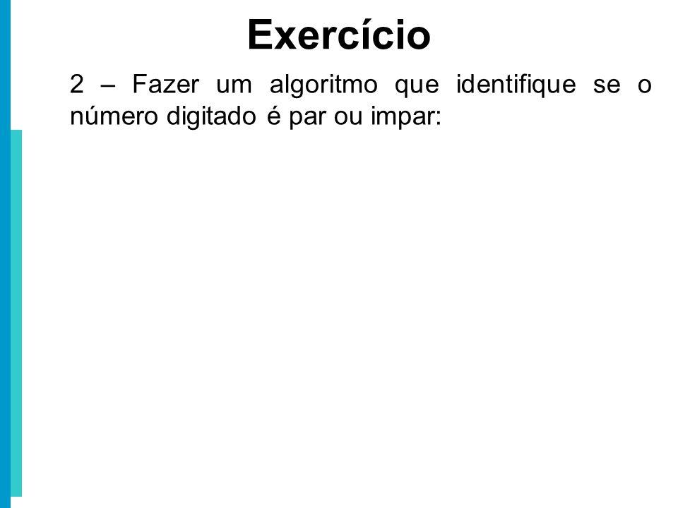 2 – Fazer um algoritmo que identifique se o número digitado é par ou impar: Exercício