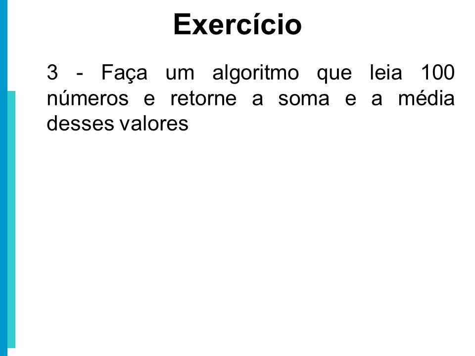 3 - Faça um algoritmo que leia 100 números e retorne a soma e a média desses valores Exercício