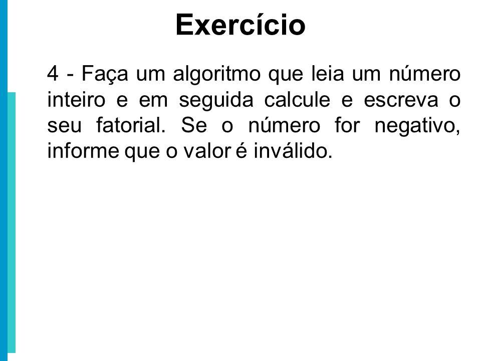 4 - Faça um algoritmo que leia um número inteiro e em seguida calcule e escreva o seu fatorial. Se o número for negativo, informe que o valor é inváli