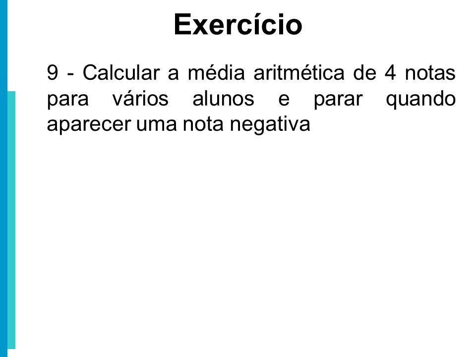 9 - Calcular a média aritmética de 4 notas para vários alunos e parar quando aparecer uma nota negativa Exercício