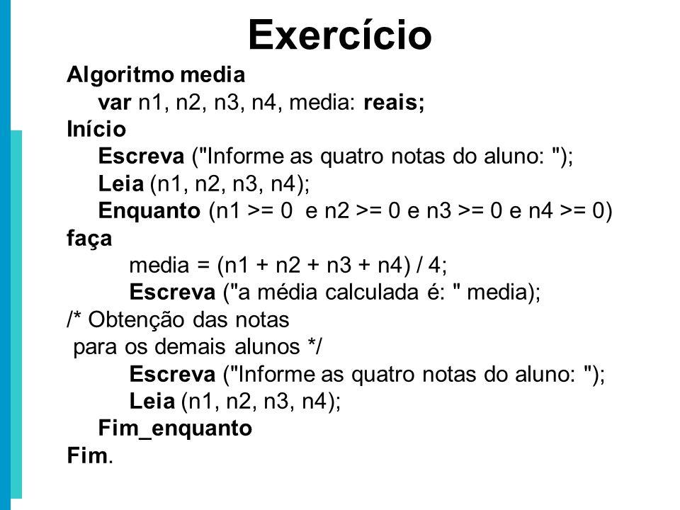Algoritmo media var n1, n2, n3, n4, media: reais; Início Escreva (