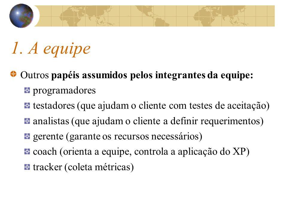 1. A equipe Outros papéis assumidos pelos integrantes da equipe: programadores testadores (que ajudam o cliente com testes de aceitação) analistas (qu