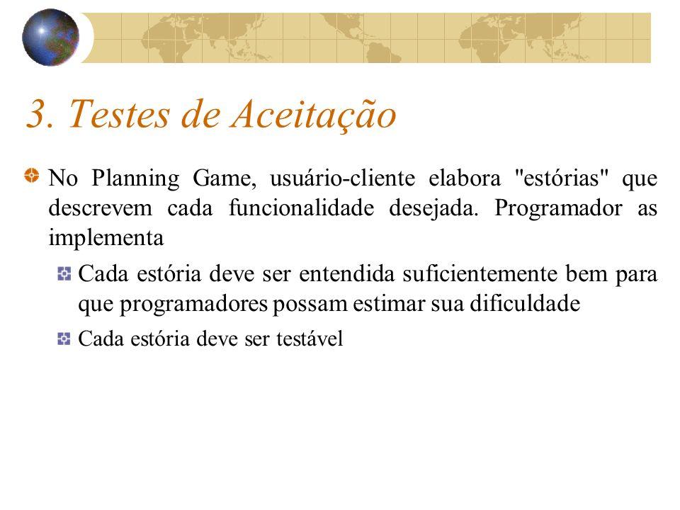 3. Testes de Aceitação No Planning Game, usuário-cliente elabora