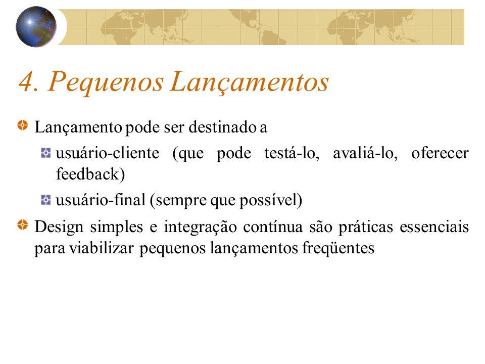 4. Pequenos Lançamentos Lançamento pode ser destinado a usuário-cliente (que pode testá-lo, avaliá-lo, oferecer feedback) usuário-final (sempre que po