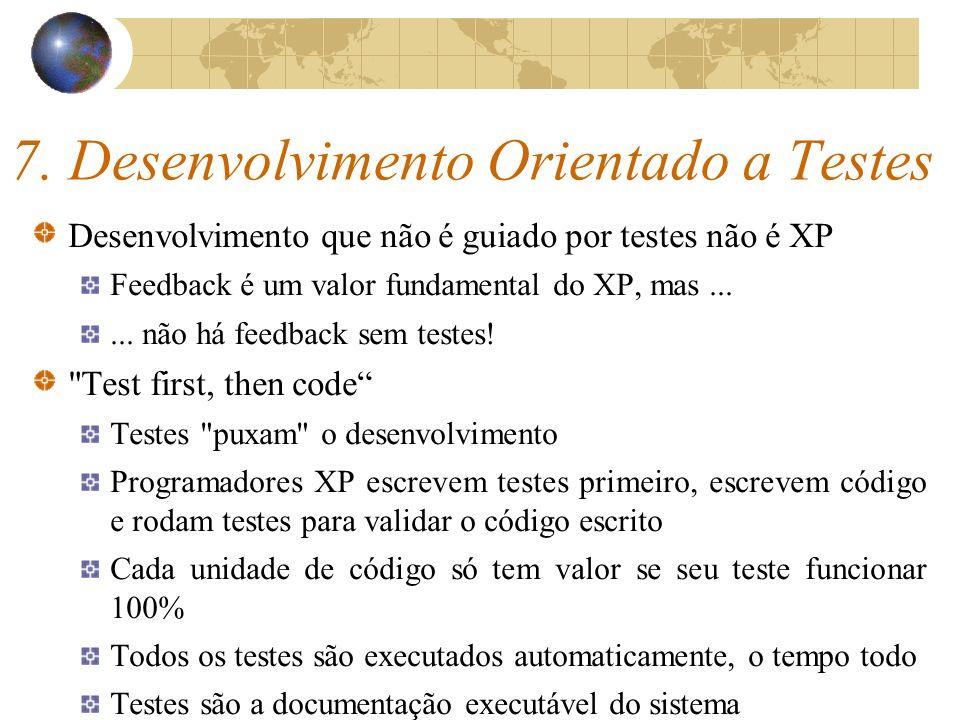 7. Desenvolvimento Orientado a Testes Desenvolvimento que não é guiado por testes não é XP Feedback é um valor fundamental do XP, mas...... não há fee
