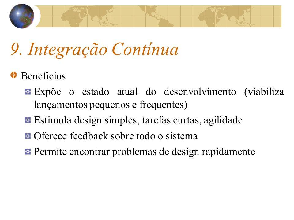 9. Integração Contínua Benefícios Expõe o estado atual do desenvolvimento (viabiliza lançamentos pequenos e frequentes) Estimula design simples, taref
