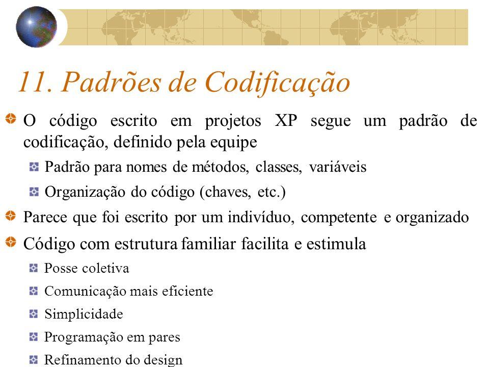 11. Padrões de Codificação O código escrito em projetos XP segue um padrão de codificação, definido pela equipe Padrão para nomes de métodos, classes,