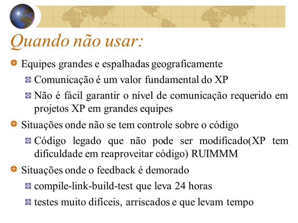 Quando não usar: Equipes grandes e espalhadas geograficamente Comunicação é um valor fundamental do XP Não é fácil garantir o nível de comunicação req