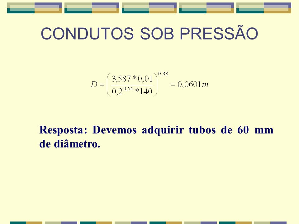 Resposta: Devemos adquirir tubos de 60 mm de diâmetro.