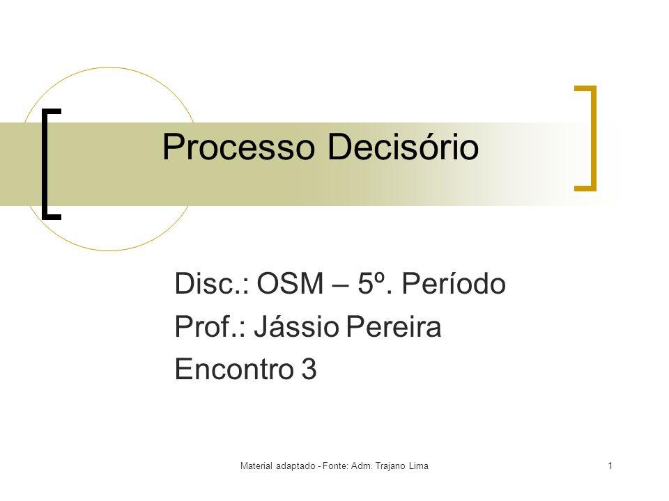 2 Processo Decisório Percebemos que, particularmente, as decisões do administrador não podem ser avaliadas por meios científicos Herbert Simon