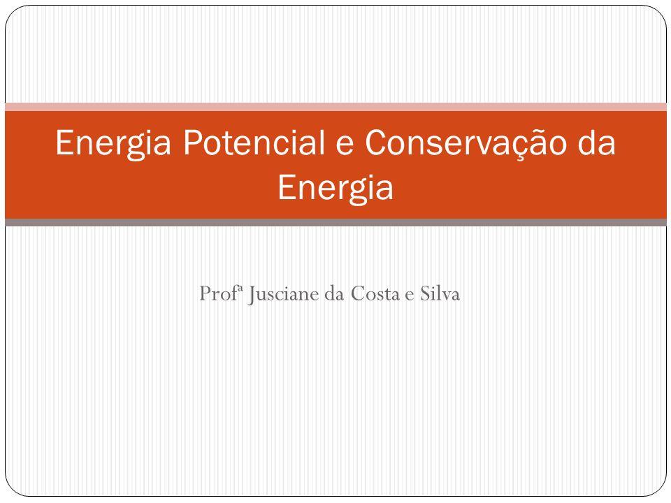 Energia Energia potencial é a energia associada com a posição da partícula.