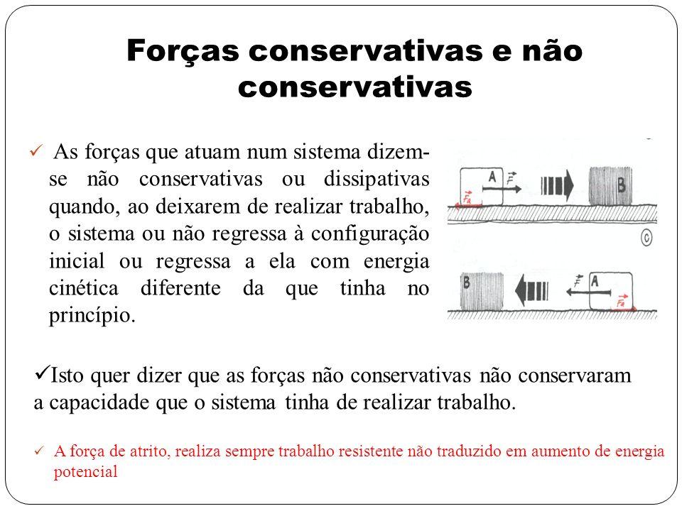 Forças conservativas e não conservativas As forças que atuam num sistema dizem- se não conservativas ou dissipativas quando, ao deixarem de realizar t