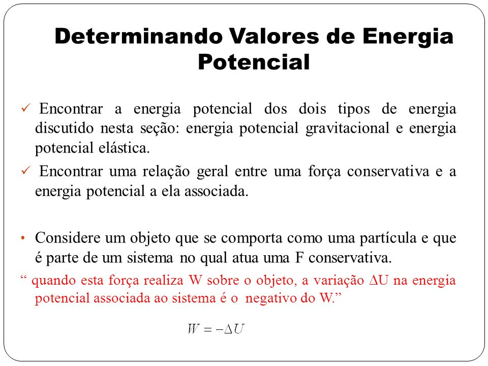 Determinando Valores de Energia Potencial Encontrar a energia potencial dos dois tipos de energia discutido nesta seção: energia potencial gravitacion