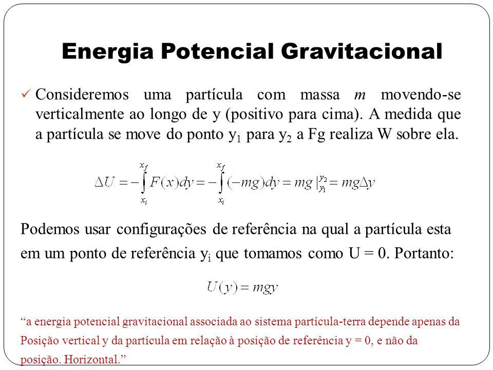 Energia Potencial Gravitacional Consideremos uma partícula com massa m movendo-se verticalmente ao longo de y (positivo para cima). A medida que a par
