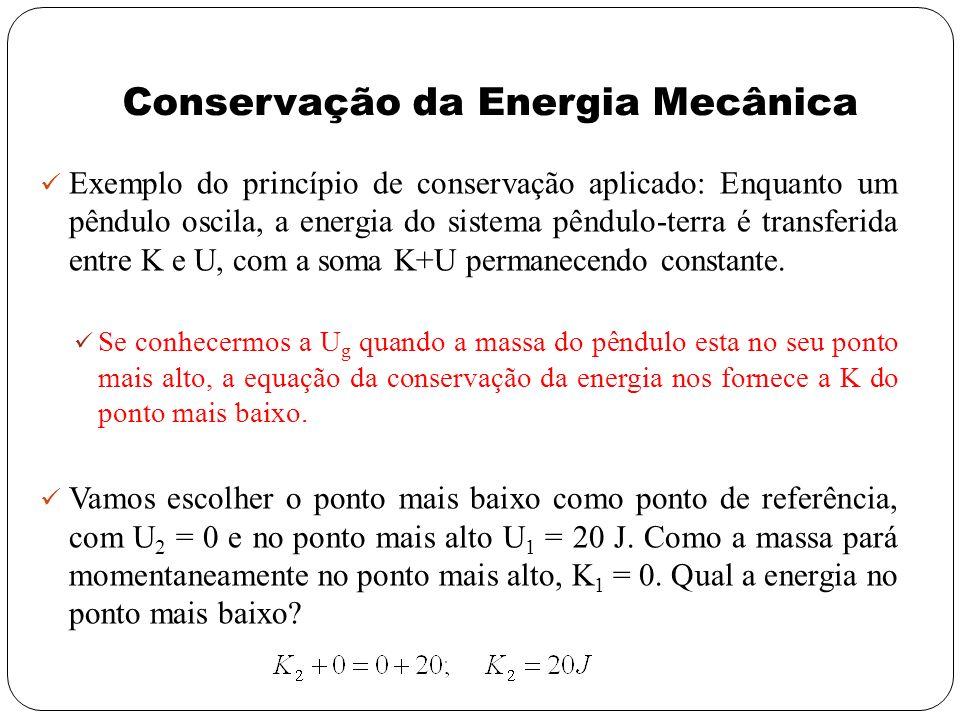 Conservação da Energia Mecânica Exemplo do princípio de conservação aplicado: Enquanto um pêndulo oscila, a energia do sistema pêndulo-terra é transfe