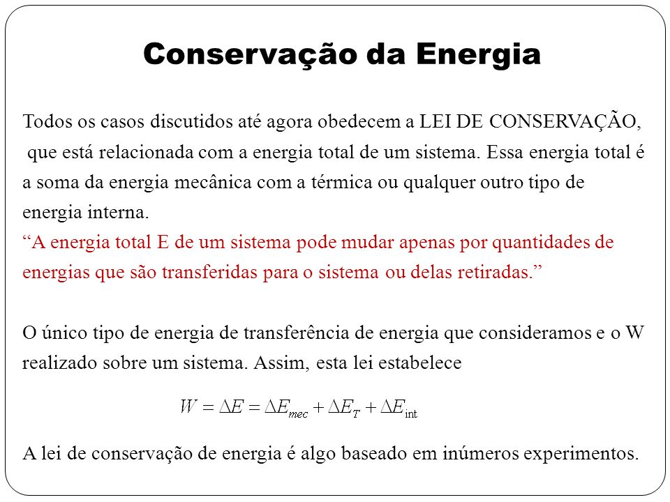 Conservação da Energia Todos os casos discutidos até agora obedecem a LEI DE CONSERVAÇÃO, que está relacionada com a energia total de um sistema. Essa
