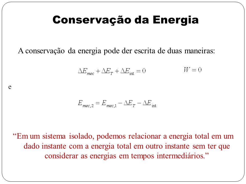 Conservação da Energia e Em um sistema isolado, podemos relacionar a energia total em um dado instante com a energia total em outro instante sem ter q