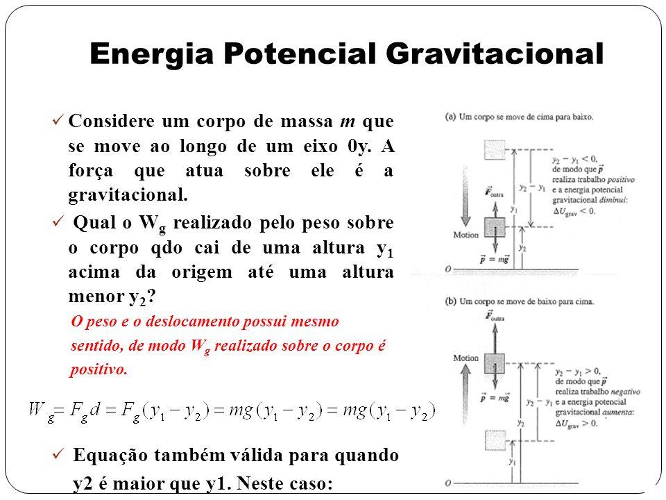 Energia Potencial Gravitacional Considere um corpo de massa m que se move ao longo de um eixo 0y. A força que atua sobre ele é a gravitacional. Qual o