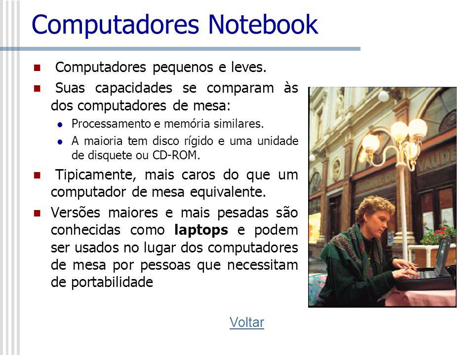 Computadores Notebook Computadores pequenos e leves. Suas capacidades se comparam às dos computadores de mesa: Processamento e memória similares. A ma