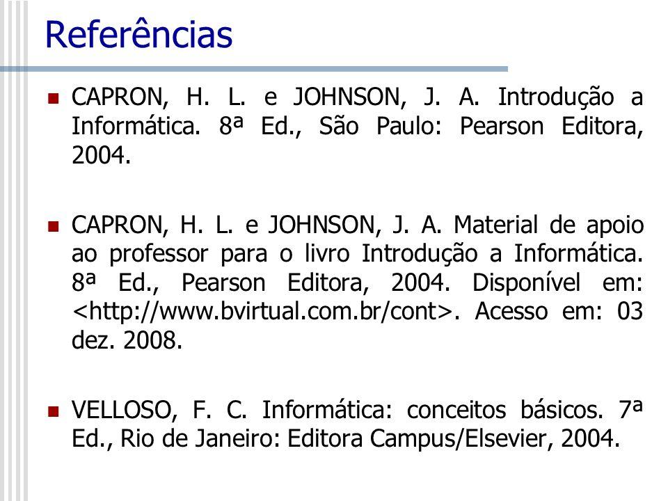Referências CAPRON, H. L. e JOHNSON, J. A. Introdução a Informática. 8ª Ed., São Paulo: Pearson Editora, 2004. CAPRON, H. L. e JOHNSON, J. A. Material