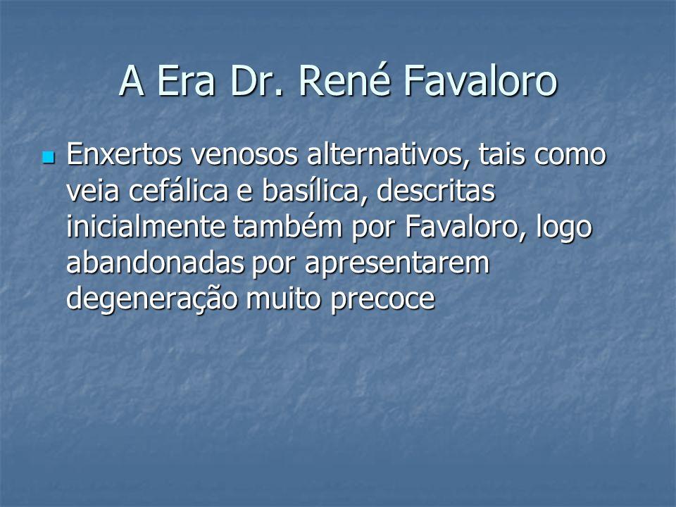A Era Dr. René Favaloro Enxertos venosos alternativos, tais como veia cefálica e basílica, descritas inicialmente também por Favaloro, logo abandonada