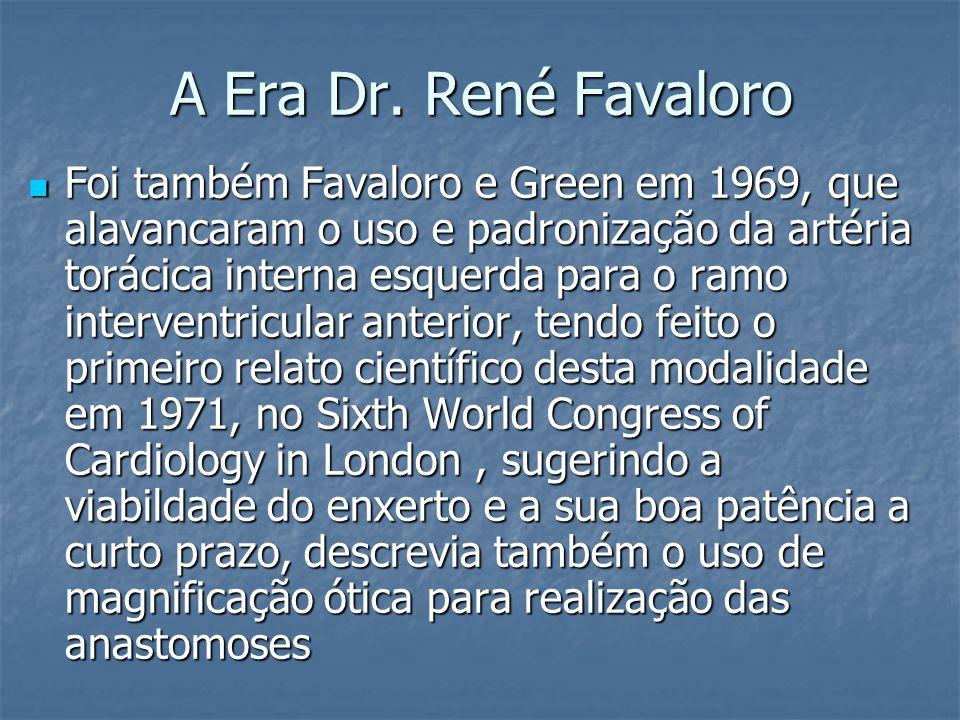 A Era Dr. René Favaloro Foi também Favaloro e Green em 1969, que alavancaram o uso e padronização da artéria torácica interna esquerda para o ramo int