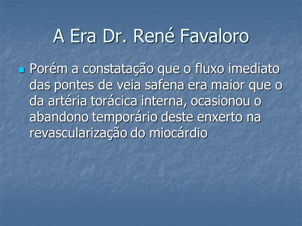 A Era Dr. René Favaloro Porém a constatação que o fluxo imediato das pontes de veia safena era maior que o da artéria torácica interna, ocasionou o ab