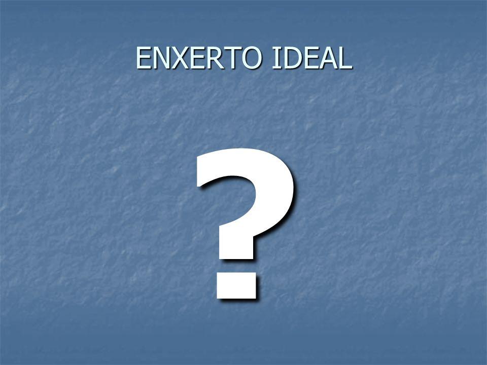 ENXERTO IDEAL ?