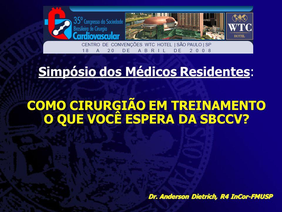 Simpósio dos Médicos Residentes: COMO CIRURGIÃO EM TREINAMENTO O QUE VOCÊ ESPERA DA SBCCV? Dr. Anderson Dietrich, R4 InCor-FMUSP