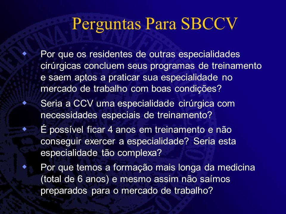 Perguntas Para SBCCV Por que os residentes de outras especialidades cirúrgicas concluem seus programas de treinamento e saem aptos a praticar sua especialidade no mercado de trabalho com boas condições.