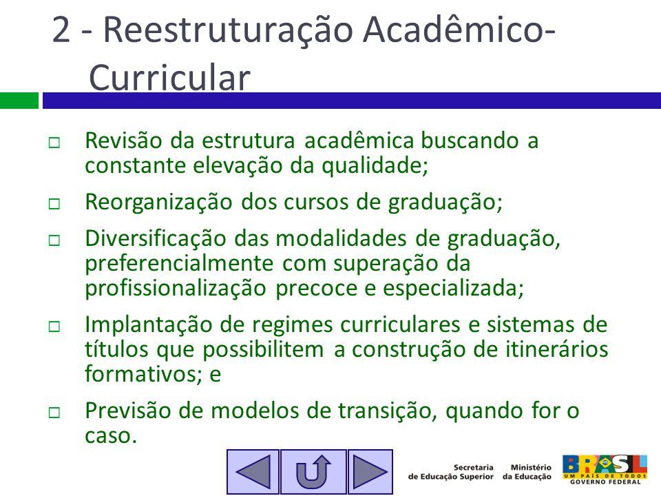 2 - Reestruturação Acadêmico- Curricular Revisão da estrutura acadêmica buscando a constante elevação da qualidade; Reorganização dos cursos de gradua