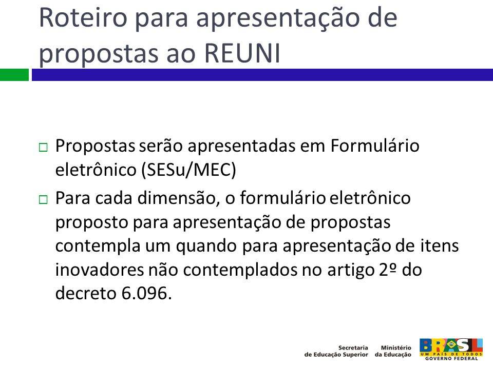 Roteiro para apresentação de propostas ao REUNI Propostas serão apresentadas em Formulário eletrônico (SESu/MEC) Para cada dimensão, o formulário elet