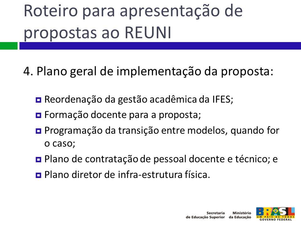 Roteiro para apresentação de propostas ao REUNI 4. Plano geral de implementação da proposta: Reordenação da gestão acadêmica da IFES; Formação docente