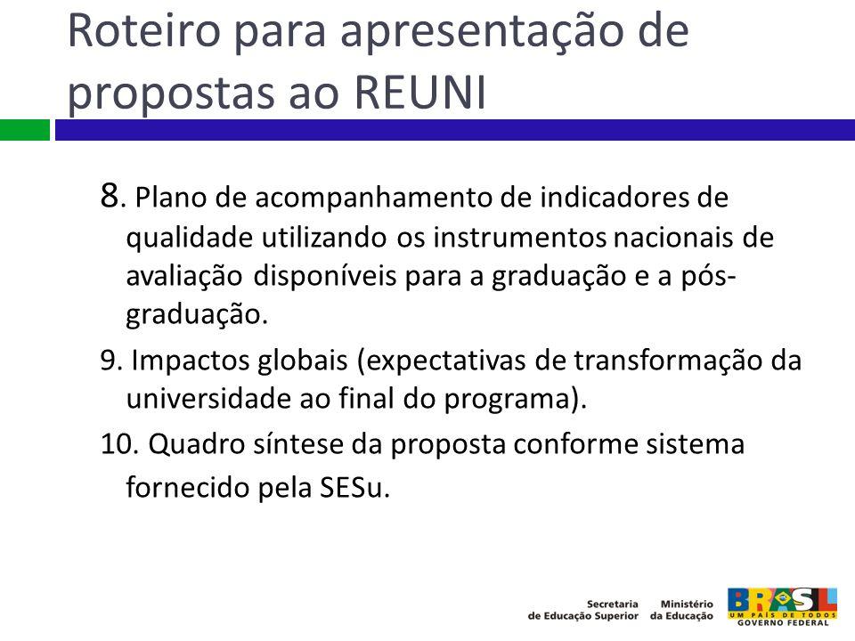 Roteiro para apresentação de propostas ao REUNI 8. Plano de acompanhamento de indicadores de qualidade utilizando os instrumentos nacionais de avaliaç