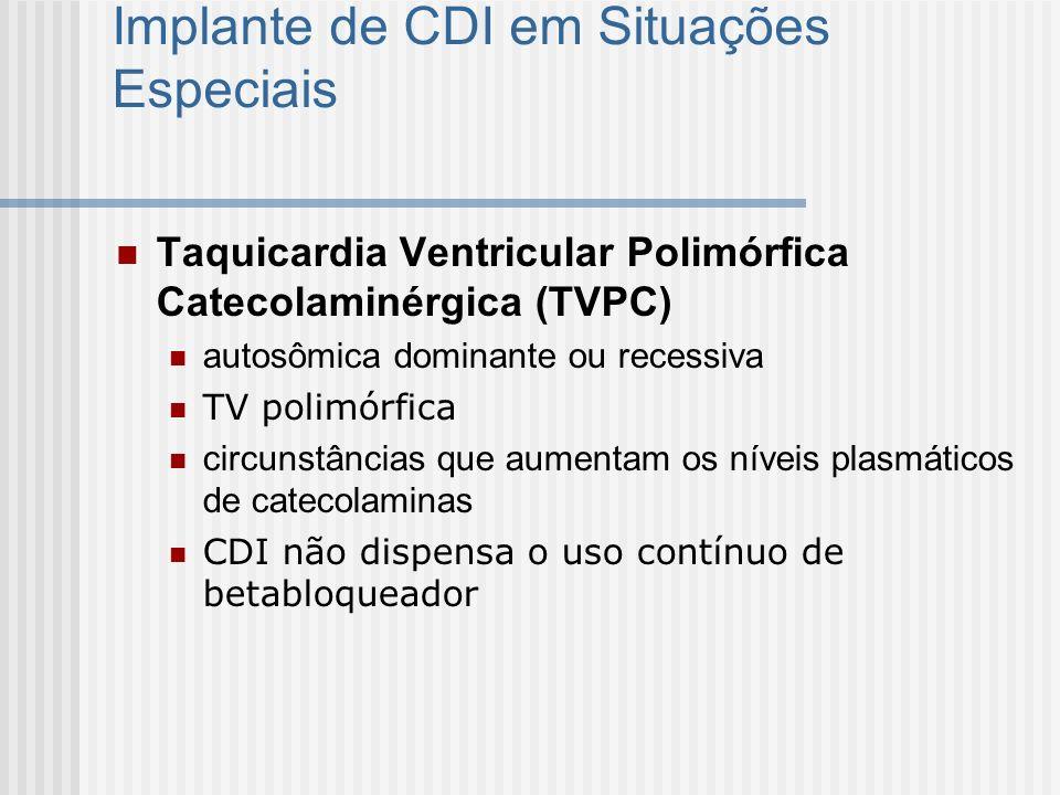 Implante de CDI em Situações Especiais Taquicardia Ventricular Polimórfica Catecolaminérgica (TVPC) autosômica dominante ou recessiva TV polimórfica c