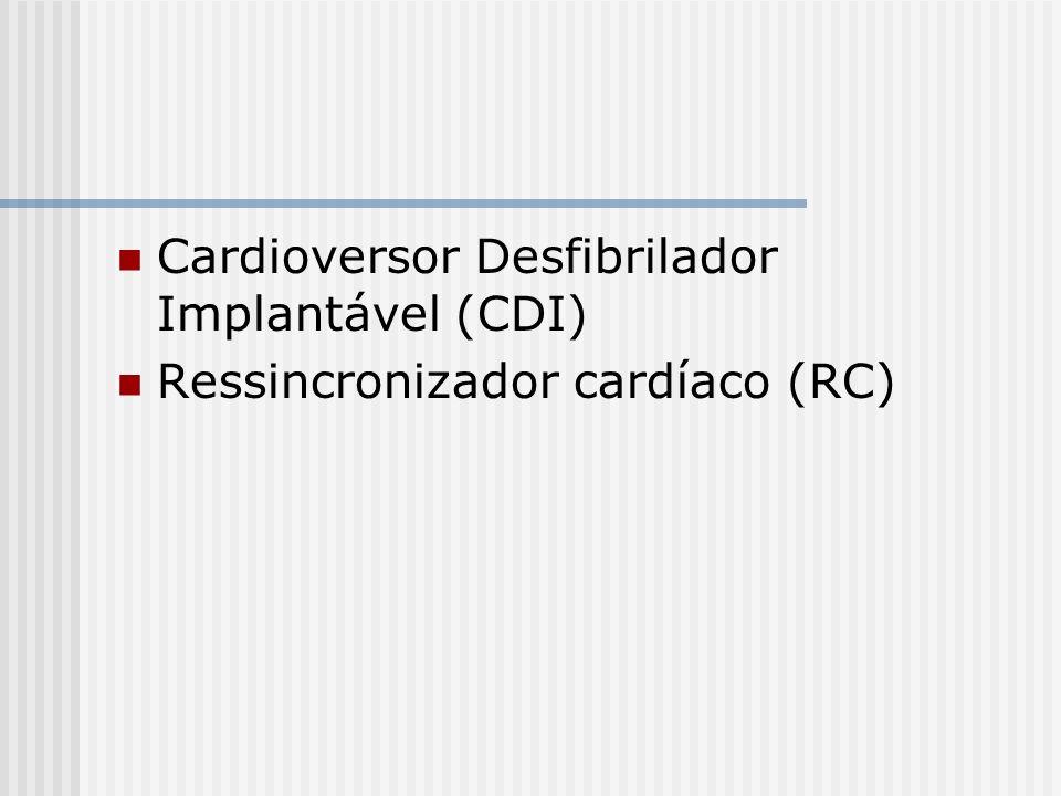 Cardioversor Desfibrilador Implantável (CDI) Ressincronizador cardíaco (RC)