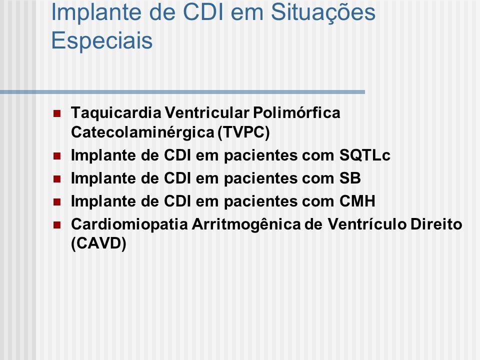 Implante de CDI em Situações Especiais Taquicardia Ventricular Polimórfica Catecolaminérgica (TVPC) autosômica dominante ou recessiva TV polimórfica circunstâncias que aumentam os níveis plasmáticos de catecolaminas CDI não dispensa o uso contínuo de betabloqueador