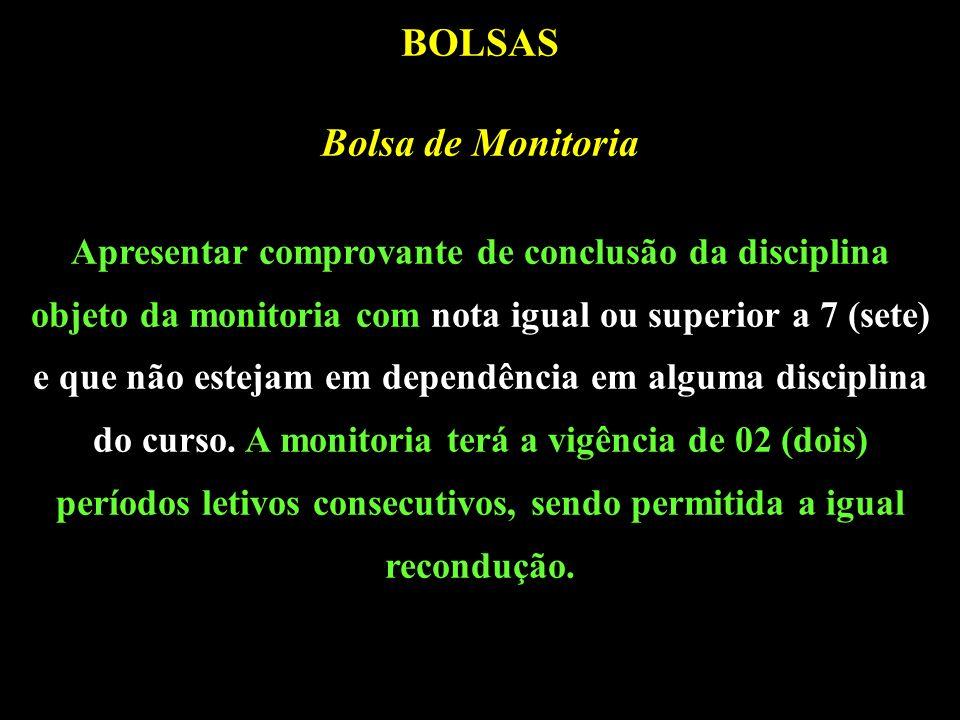 BOLSAS Bolsa de Monitoria Apresentar comprovante de conclusão da disciplina objeto da monitoria com nota igual ou superior a 7 (sete) e que não estejam em dependência em alguma disciplina do curso.