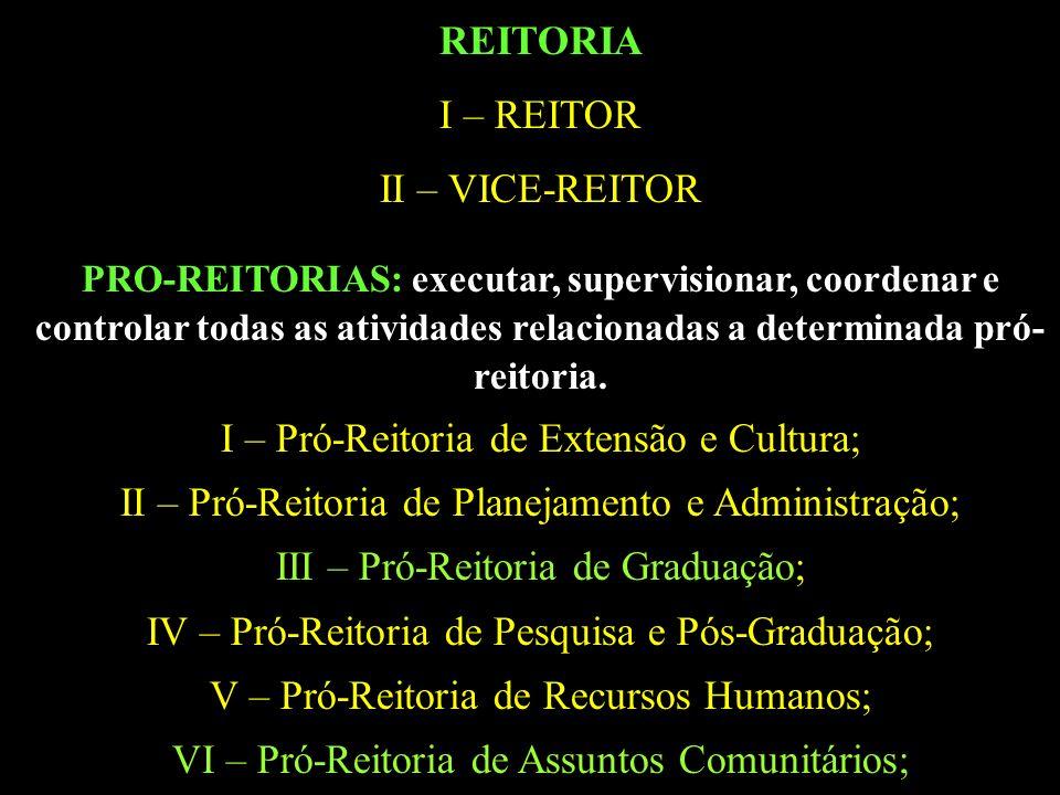 REITORIA I – REITOR II – VICE-REITOR PRO-REITORIAS: executar, supervisionar, coordenar e controlar todas as atividades relacionadas a determinada pró- reitoria.