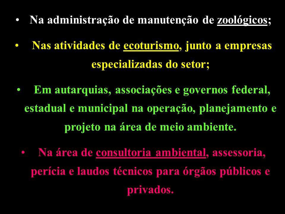 Na administração de manutenção de zoológicos; Nas atividades de ecoturismo, junto a empresas especializadas do setor; Em autarquias, associações e governos federal, estadual e municipal na operação, planejamento e projeto na área de meio ambiente.