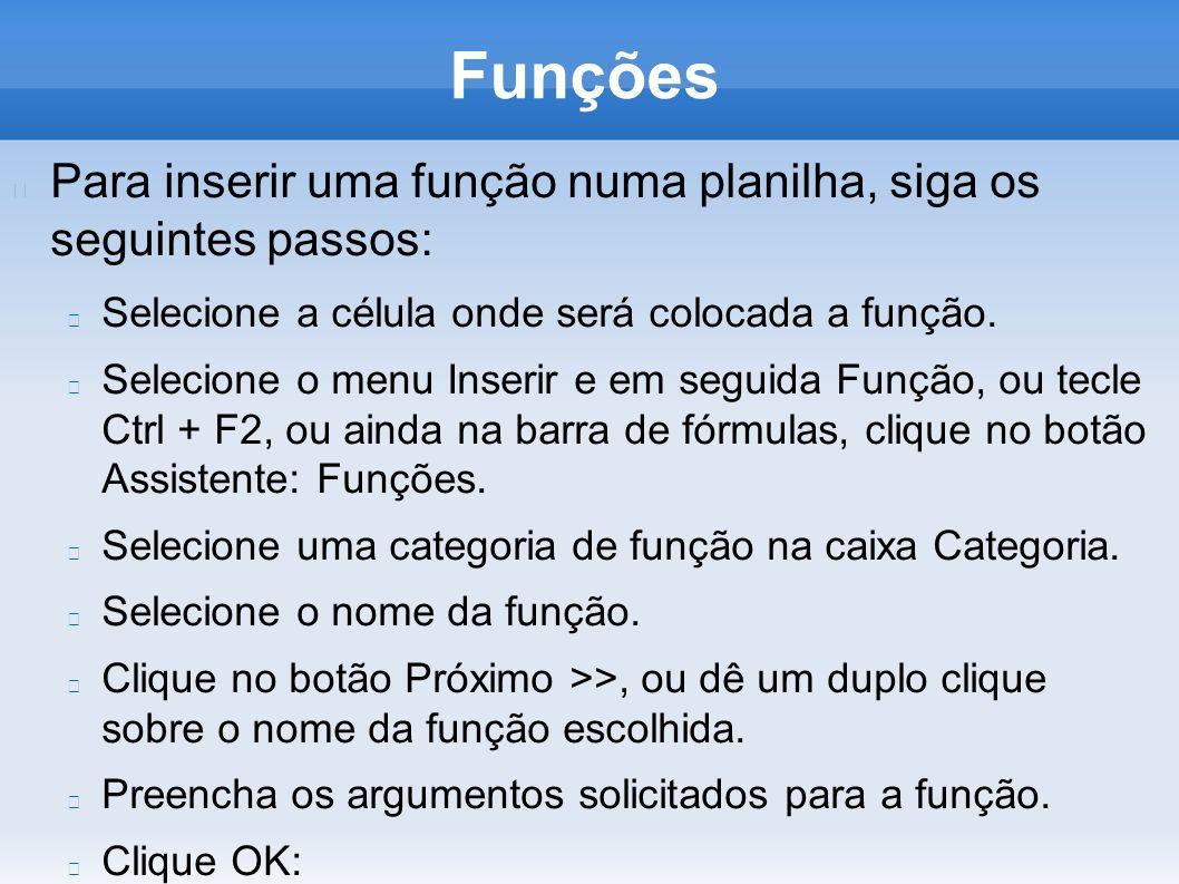 Funções Para inserir uma função numa planilha, siga os seguintes passos: Selecione a célula onde será colocada a função. Selecione o menu Inserir e em